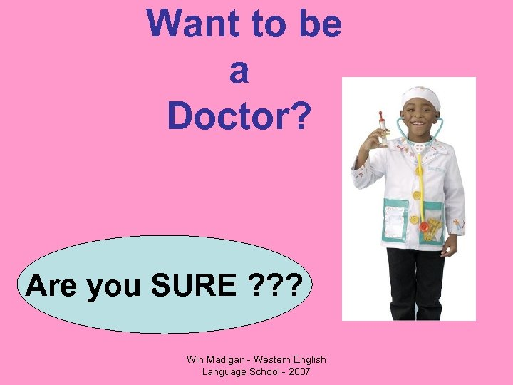 Want to be a Doctor? Are you SURE ? ? ? Win Madigan -