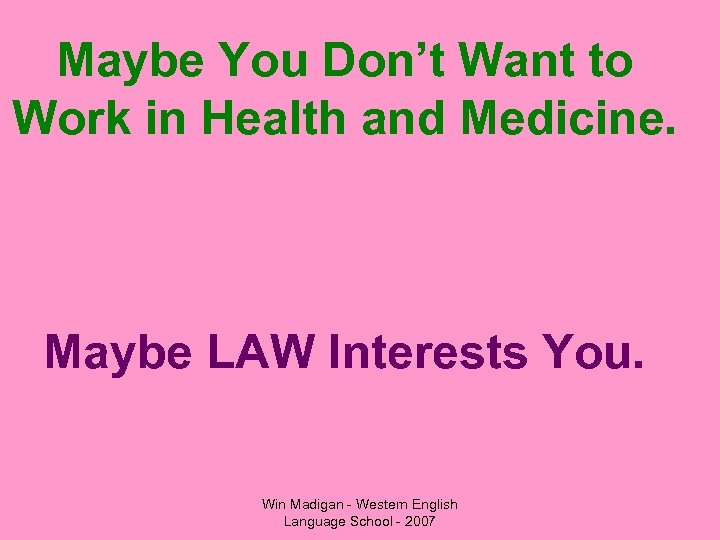 Maybe You Don't Want to Work in Health and Medicine. Maybe LAW Interests You.