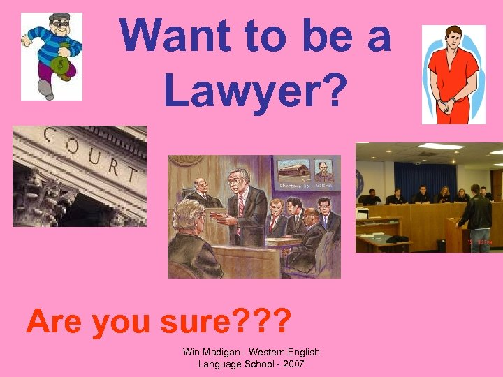 Want to be a Lawyer? Are you sure? ? ? Win Madigan - Western