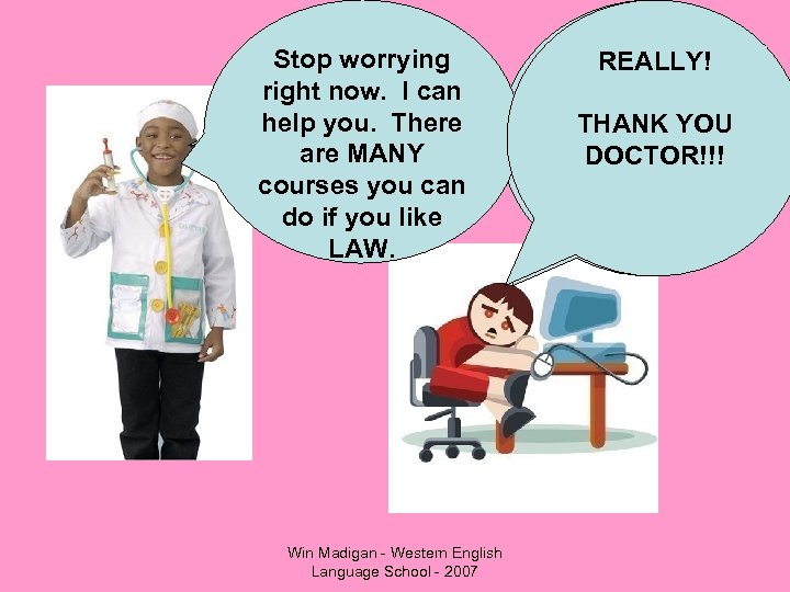 Stop worrying How can I right help you now. I can help you. There