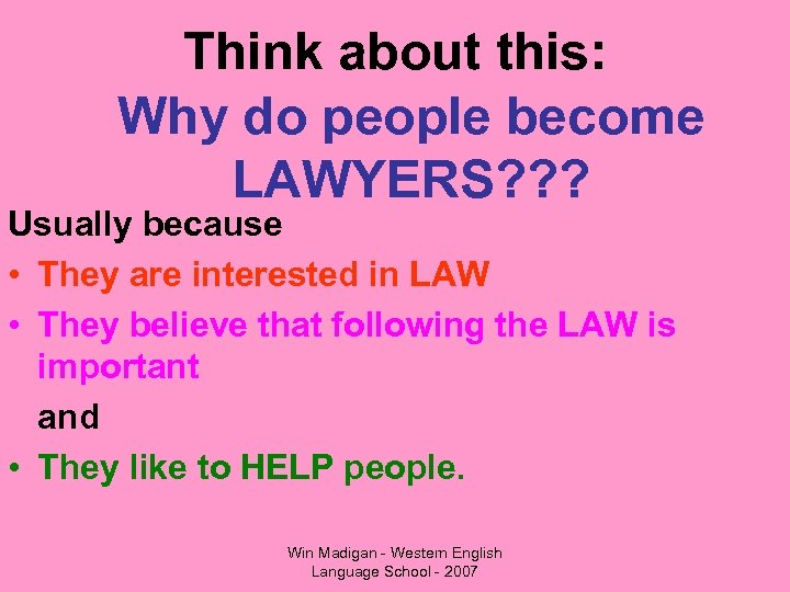 Think about this: Why do people become LAWYERS? ? ? Usually because • They
