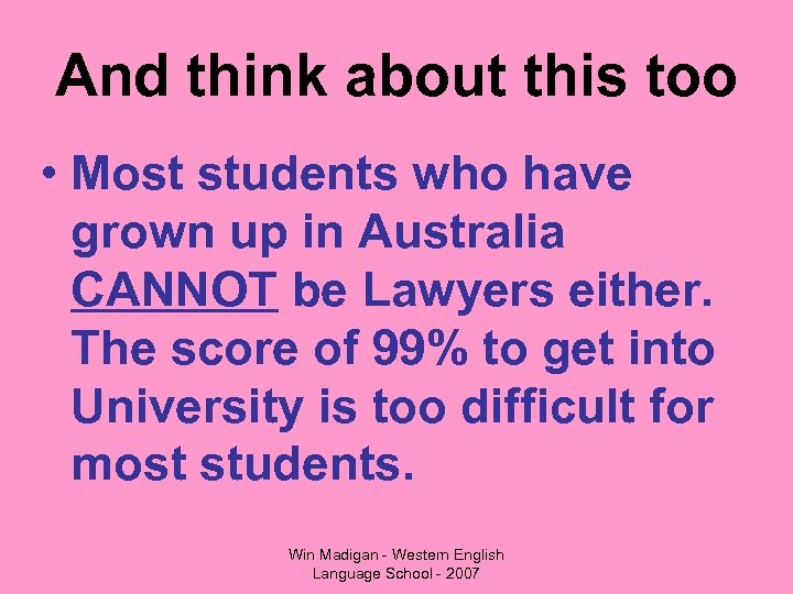And think about this too • Most students who have grown up in Australia