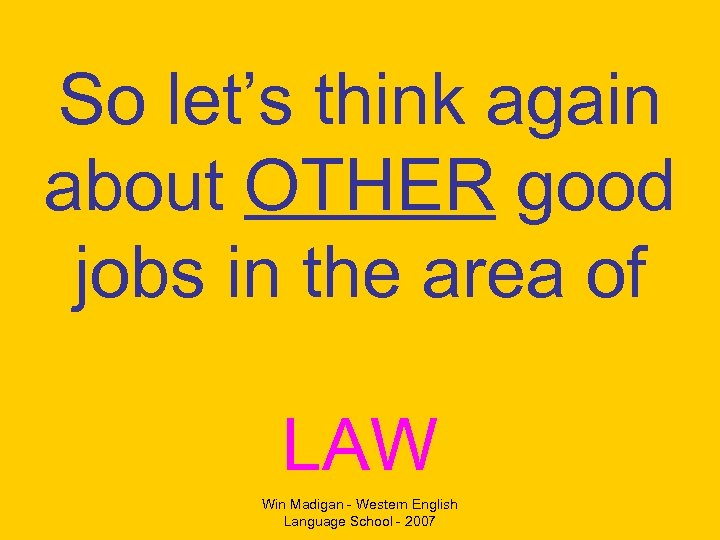 So let's think again about OTHER good jobs in the area of LAW Win