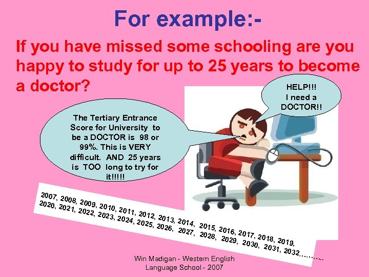 For example: If you have missed some schooling are you happy to study for