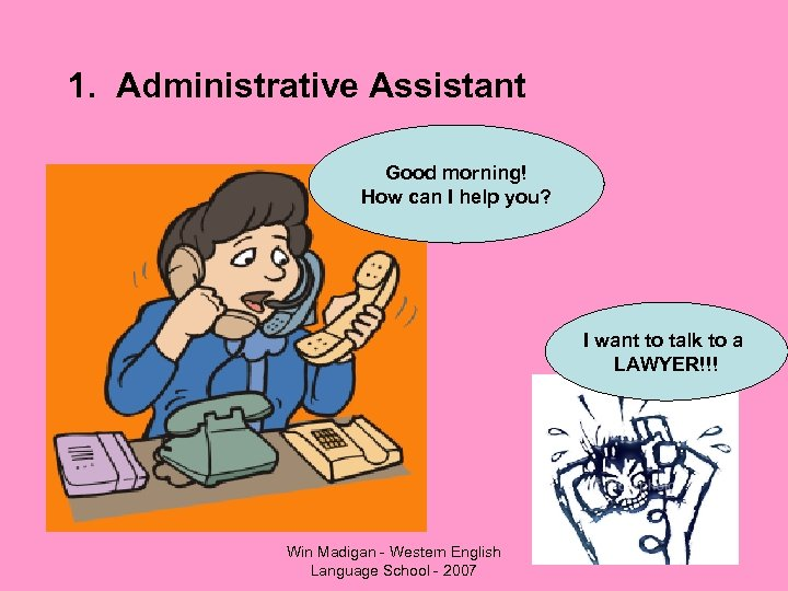 1. Administrative Assistant Good morning! How can I help you? I want to talk