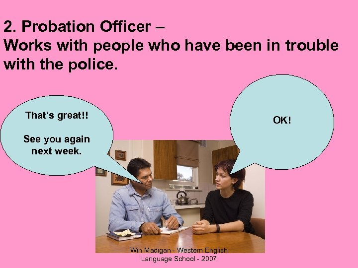 2. Probation Officer – Works with people who have been in trouble with the