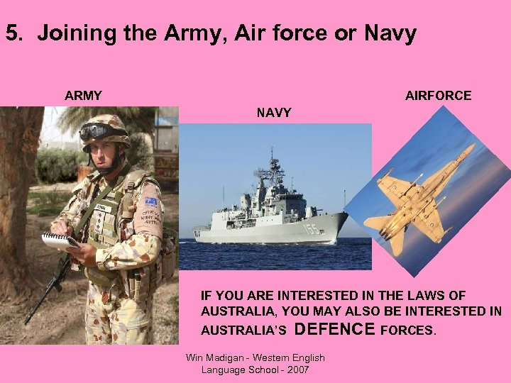 5. Joining the Army, Air force or Navy ARMY AIRFORCE NAVY IF YOU ARE