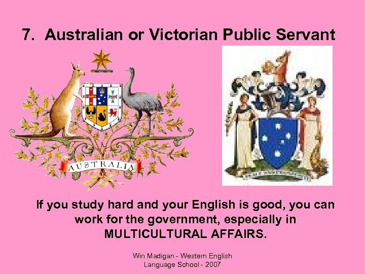 7. Australian or Victorian Public Servant If you study hard and your English is
