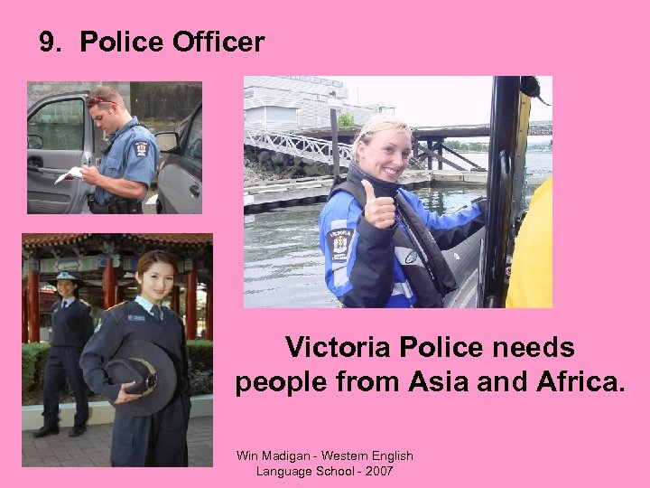 9. Police Officer Victoria Police needs people from Asia and Africa. Win Madigan -