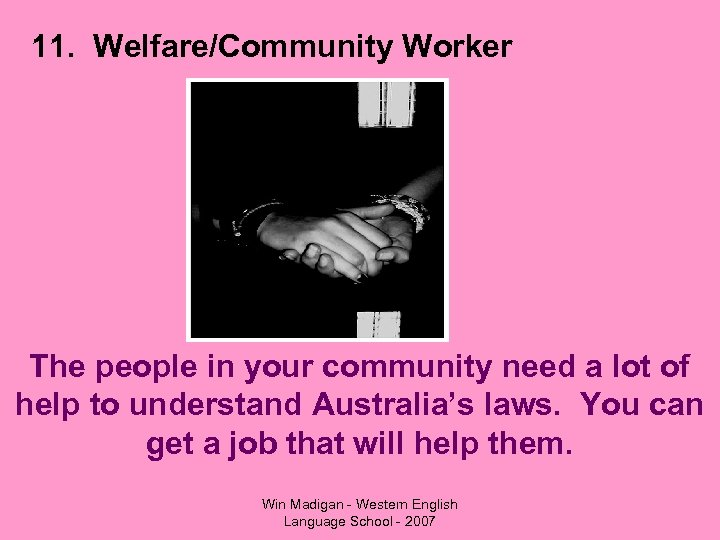 11. Welfare/Community Worker The people in your community need a lot of help to