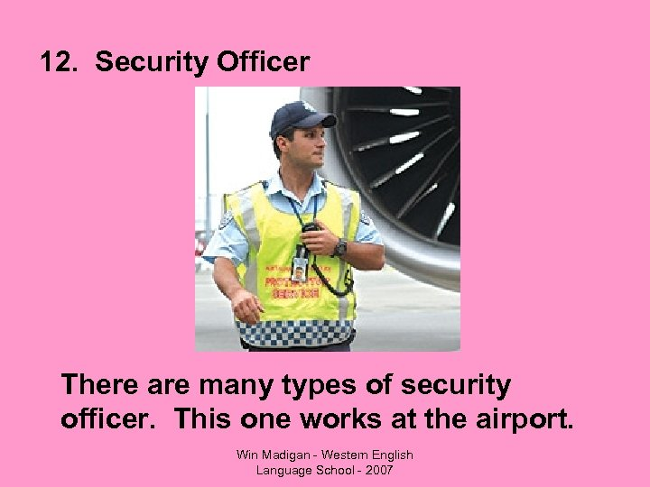 12. Security Officer There are many types of security officer. This one works at