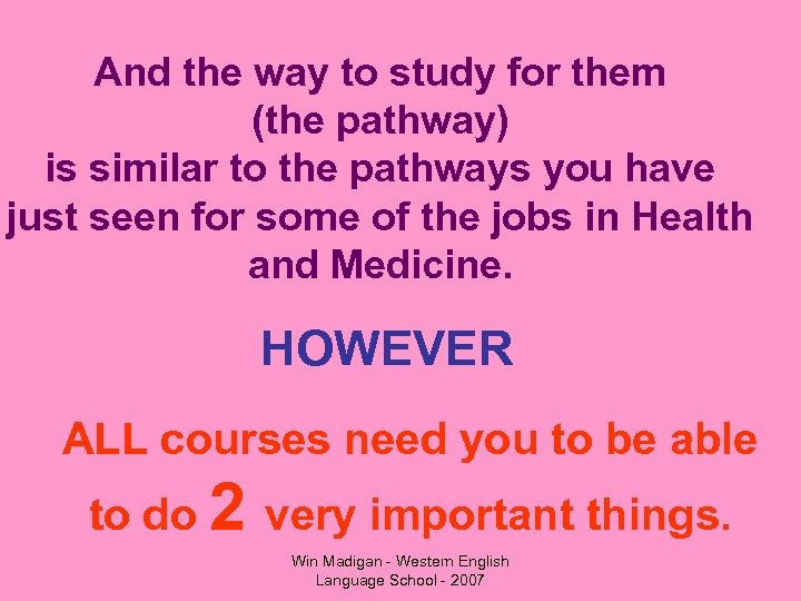 And the way to study for them (the pathway) is similar to the pathways
