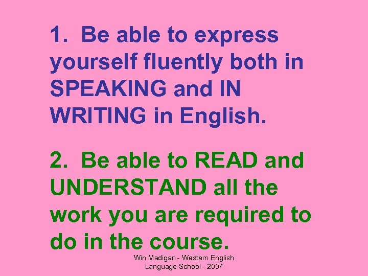 1. Be able to express yourself fluently both in SPEAKING and IN WRITING in