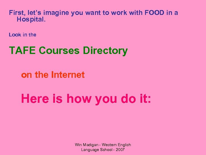First, let's imagine you want to work with FOOD in a Hospital. Look in