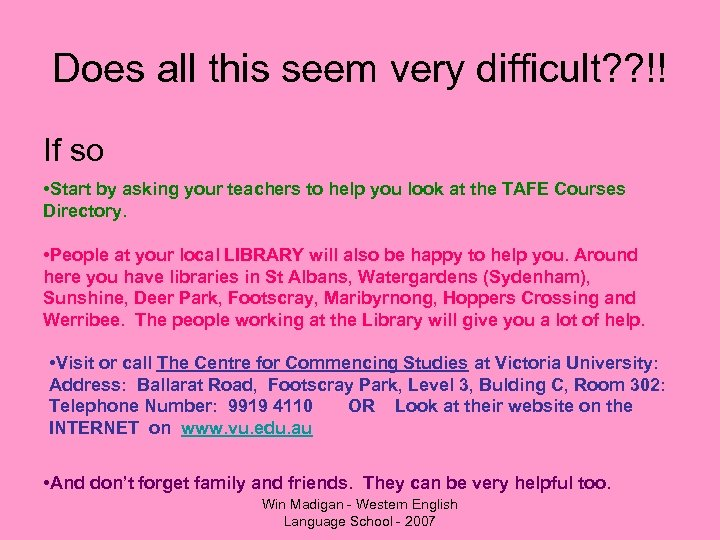 Does all this seem very difficult? ? !! If so • Start by asking