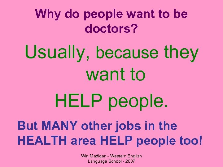 Why do people want to be doctors? Usually, because they want to HELP people.