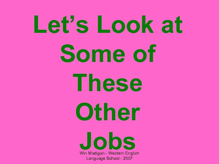 Let's Look at Some of These Other Jobs Win Madigan - Western English Language