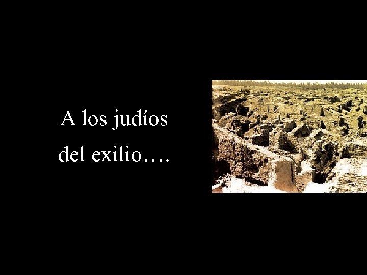 A los judíos del exilio….