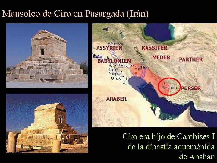 Mausoleo de Ciro en Pasargada (Irán) Ciro era hijo de Cambises I de la