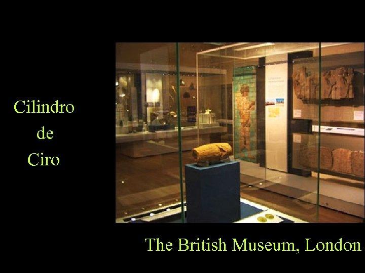Cilindro de Ciro The British Museum, London