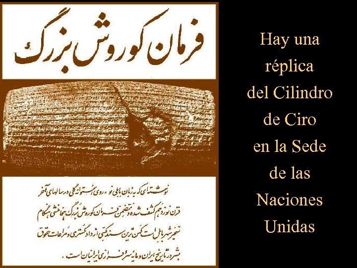 Hay una réplica del Cilindro de Ciro en la Sede de las Naciones Unidas