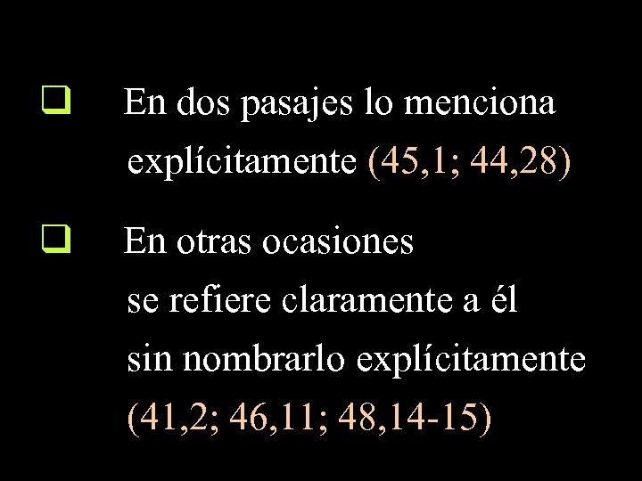q En dos pasajes lo menciona explícitamente (45, 1; 44, 28) q En otras
