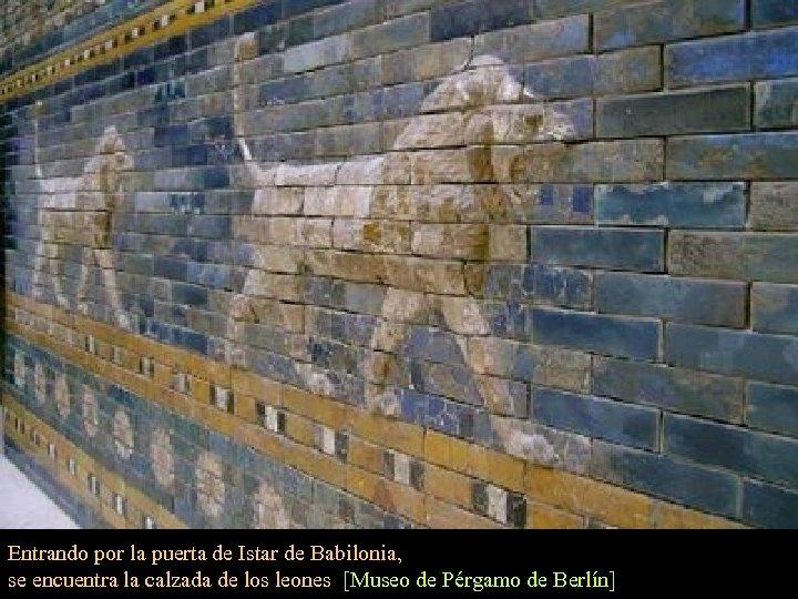 Entrando por la puerta de Istar de Babilonia, se encuentra la calzada de los