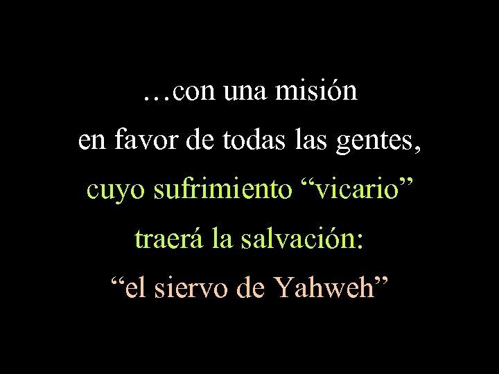 """…con una misión en favor de todas las gentes, cuyo sufrimiento """"vicario"""" traerá la"""