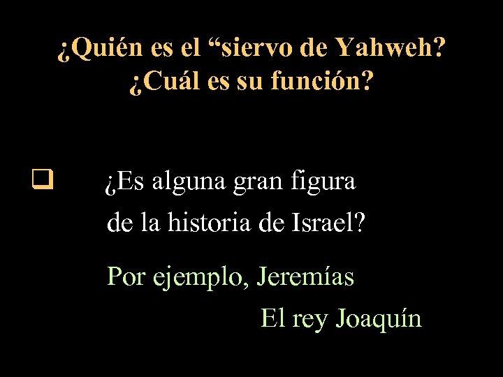 """¿Quién es el """"siervo de Yahweh? ¿Cuál es su función? q ¿Es alguna gran"""