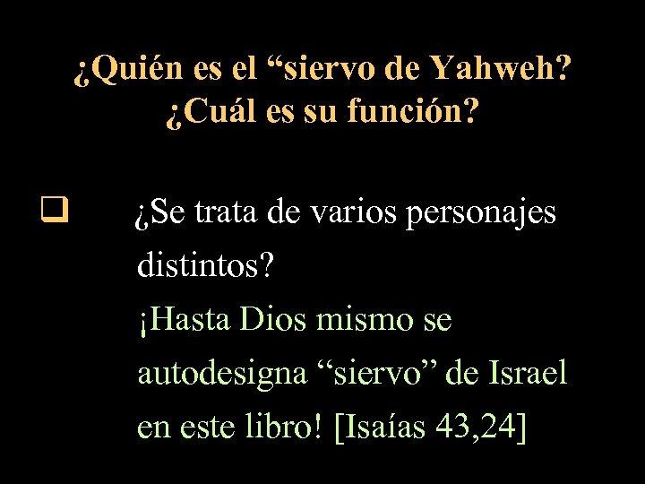 """¿Quién es el """"siervo de Yahweh? ¿Cuál es su función? q ¿Se trata de"""