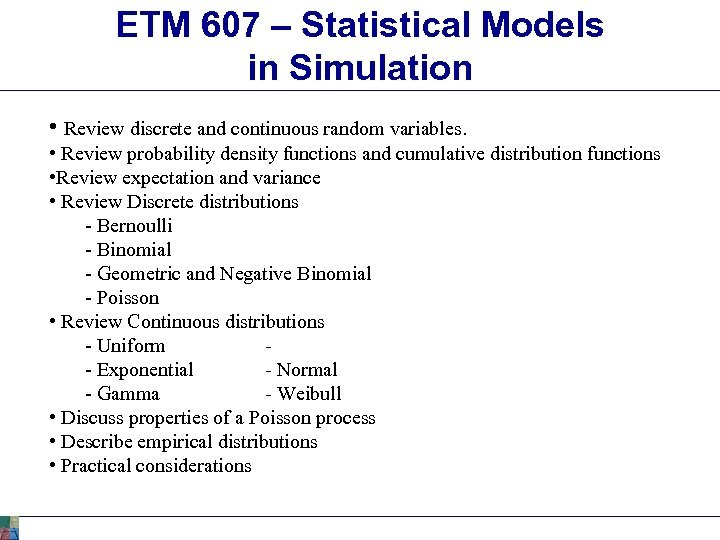 ETM 607 – Statistical Models in Simulation • Review discrete and continuous random variables.