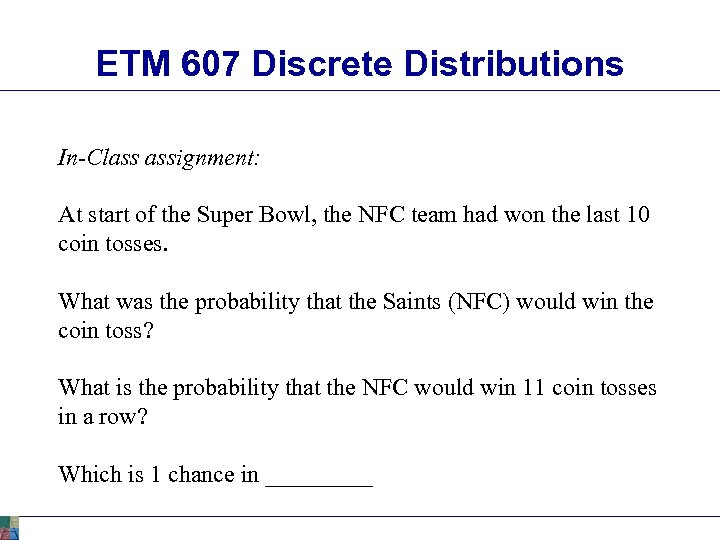 ETM 607 Discrete Distributions In-Class assignment: At start of the Super Bowl, the NFC