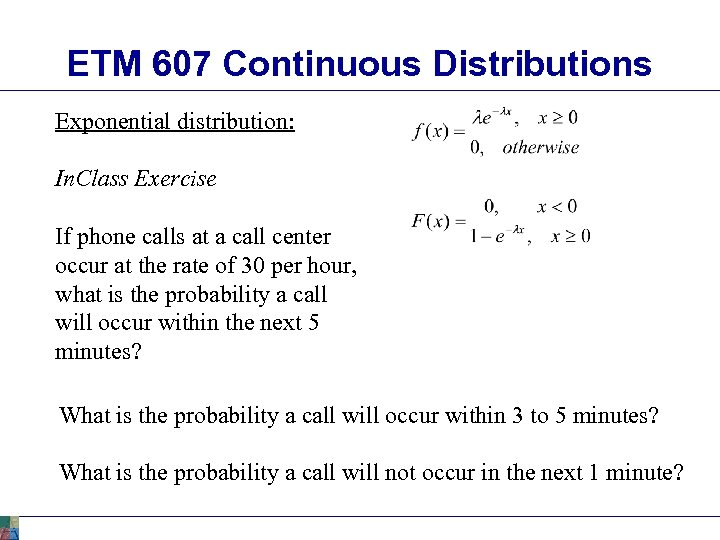ETM 607 Continuous Distributions Exponential distribution: In. Class Exercise If phone calls at a