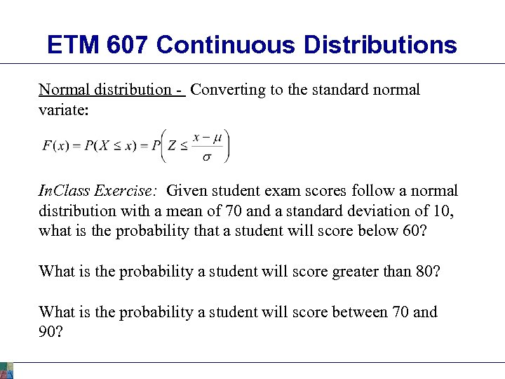 ETM 607 Continuous Distributions Normal distribution - Converting to the standard normal variate: In.