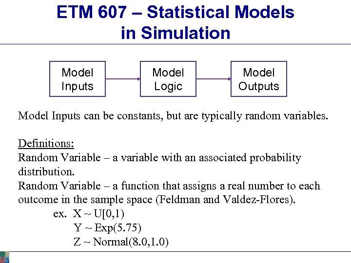 ETM 607 – Statistical Models in Simulation Model Inputs Model Logic Model Outputs Model