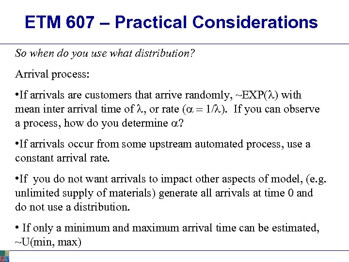 ETM 607 – Practical Considerations So when do you use what distribution? Arrival process: