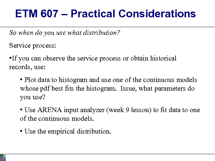 ETM 607 – Practical Considerations So when do you use what distribution? Service process: