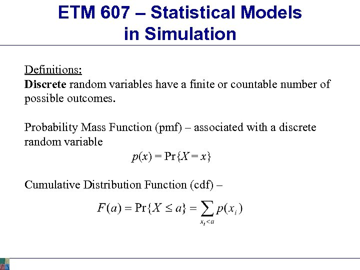 ETM 607 – Statistical Models in Simulation Definitions: Discrete random variables have a finite