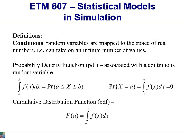 ETM 607 – Statistical Models in Simulation Definitions: Continuous random variables are mapped to