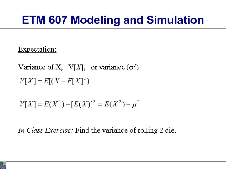 ETM 607 Modeling and Simulation Expectation: Variance of X, V[X], or variance (s 2)