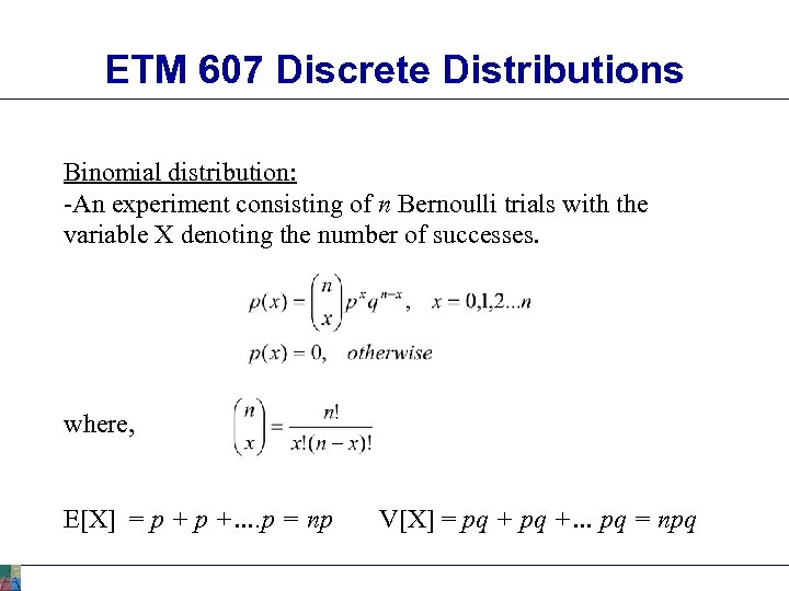 ETM 607 Discrete Distributions Binomial distribution: -An experiment consisting of n Bernoulli trials with