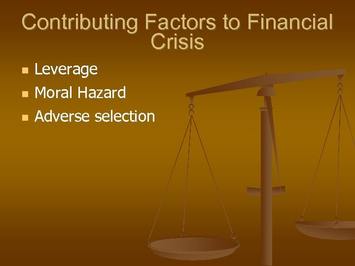 Contributing Factors to Financial Crisis Leverage Moral Hazard Adverse selection