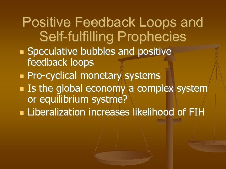 Positive Feedback Loops and Self-fulfilling Prophecies Speculative bubbles and positive feedback loops Pro-cyclical monetary