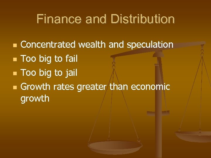 Finance and Distribution Concentrated wealth and speculation Too big to fail Too big to