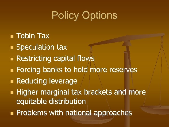 Policy Options Tobin Tax Speculation tax Restricting capital flows Forcing banks to hold more