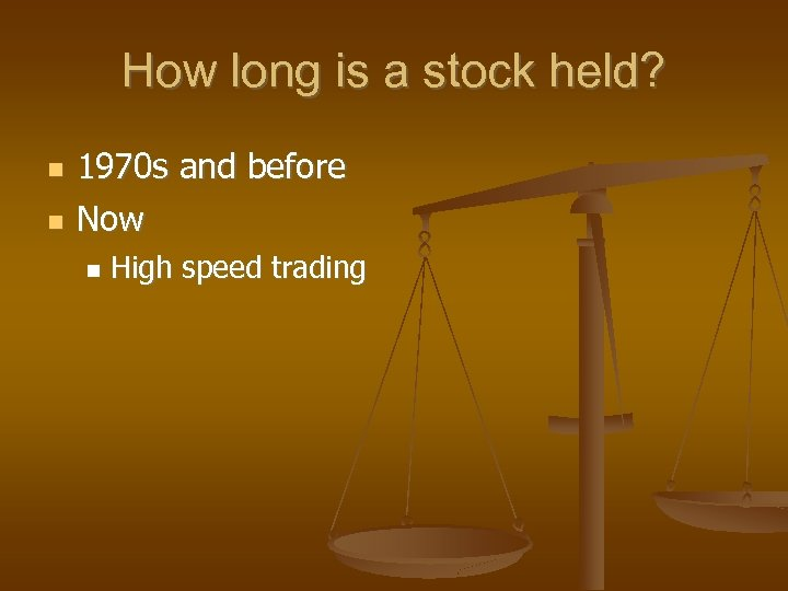 How long is a stock held? 1970 s and before Now High speed trading