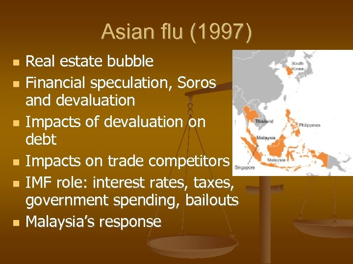 Asian flu (1997) Real estate bubble Financial speculation, Soros and devaluation Impacts of devaluation