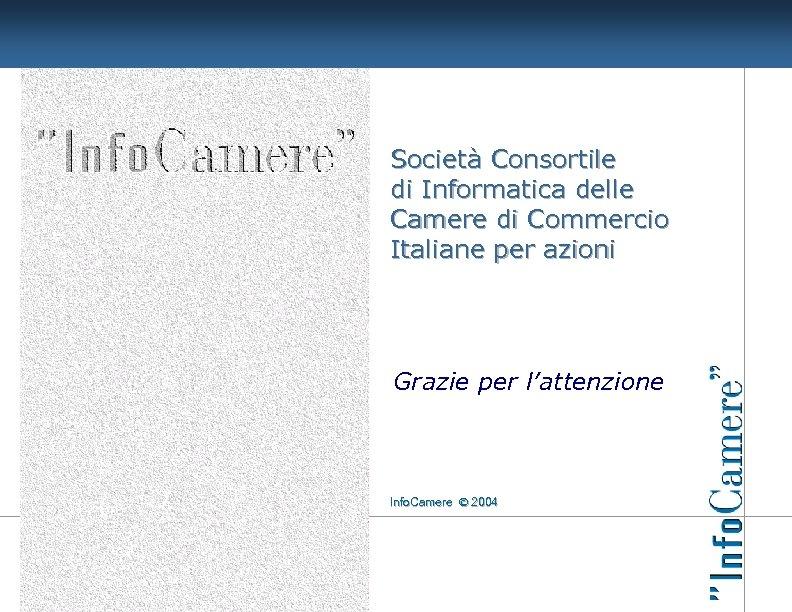 Società Consortile di Informatica delle Camere di Commercio Italiane per azioni Grazie per l'attenzione