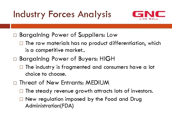 Industry Forces Analysis Bargaining Power of Suppliers: Low Bargaining Power of Buyers: HIGH The