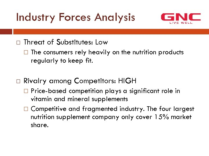 Industry Forces Analysis Threat of Substitutes: Low The consumers rely heavily on the nutrition